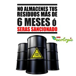 NO ALMACENES TUS RESIDUOS MAS DE 6 MESES O SERAS SANCIONADO!