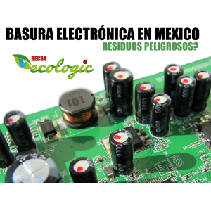 BASURA ELECTRÓNICA EN MÉXICO ¿QUÉ PODEMOS HACER AL RESPECTO?